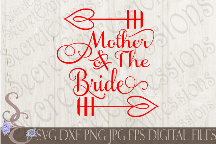 Mother of the Bride Svg, Wedding, Digital File, SVG, DXF, EPS, Png, Jpg, Cricut, Silhouette, Print File