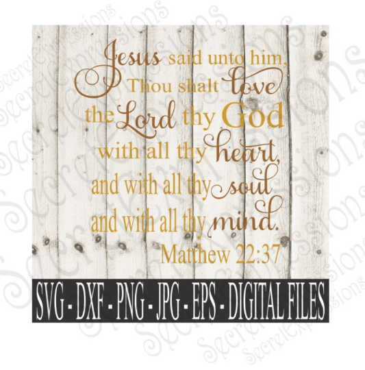 Love Thy Lord Thy God SVG, Matthew 22:37 Bible Verse, Digital File, SVG, DXF, EPS, Png, Jpg, Cricut, Silhouette, Print File
