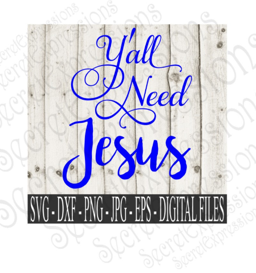 Y'all Need Jesus Svg, Digital File, SVG, DXF, EPS, Png, Jpg, Cricut, Silhouette, Print File