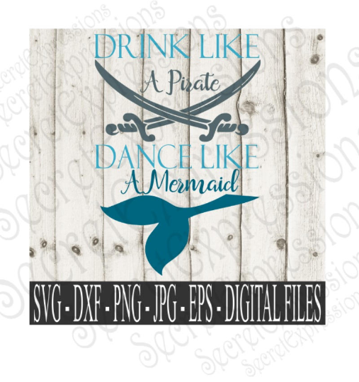 Drink Like A Pirate Dance Like A Mermaid SVG, Digital File, SVG, DXF, EPS, Png, Jpg, Cricut, Silhouette, Print File
