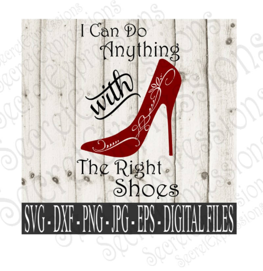 I Can Do Anything With The Right Shoes SVG, Digital File, SVG, DXF, EPS, Png, Jpg, Cricut, Silhouette, Print File