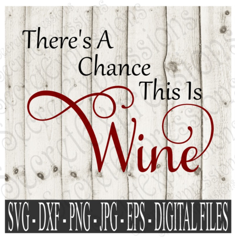 There's A Chance This is Wine SVG, Digital File, SVG, DXF, EPS, Png, Jpg, Cricut, Silhouette, Print File