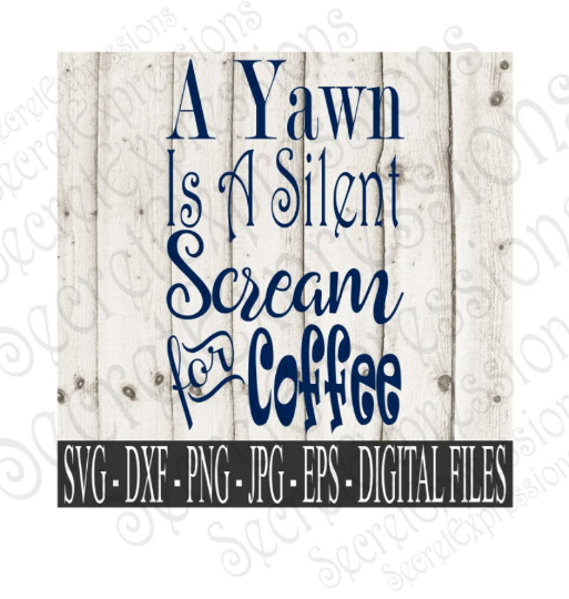 A Yawn Is A Silent Scream For Coffee Svg, Digital File, SVG, DXF, EPS, Png, Jpg, Cricut, Silhouette, Print File