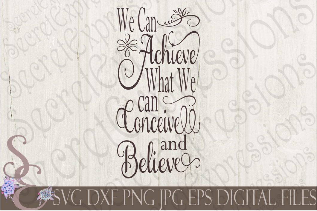 We can achieve what we can conceive and believe Svg, Digital File, SVG, DXF, EPS, Png, Jpg, Cricut, Silhouette, Print File