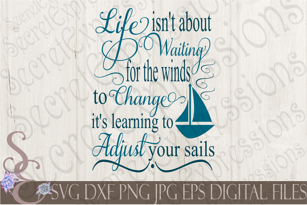 Life Isn't About Waiting For The Winds To Change Svg, Digital File, SVG, DXF, EPS, Png, Jpg, Cricut, Silhouette, Print File
