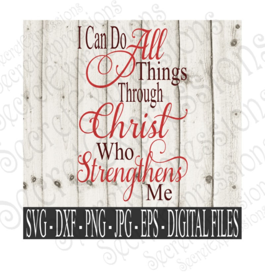 I can do all things through Christ who strengthens me svg, religious inspirational, Digital File, SVG, DXF, EPS, Png, Jpg, Cricut, Silhouette, Print File