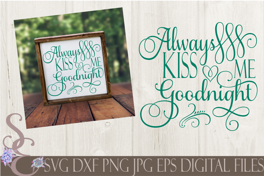 Always Kiss Me Goodnight Svg, Wedding, Valentine, Digital File, SVG, DXF, EPS, Png, Jpg, Cricut, Silhouette, Print File