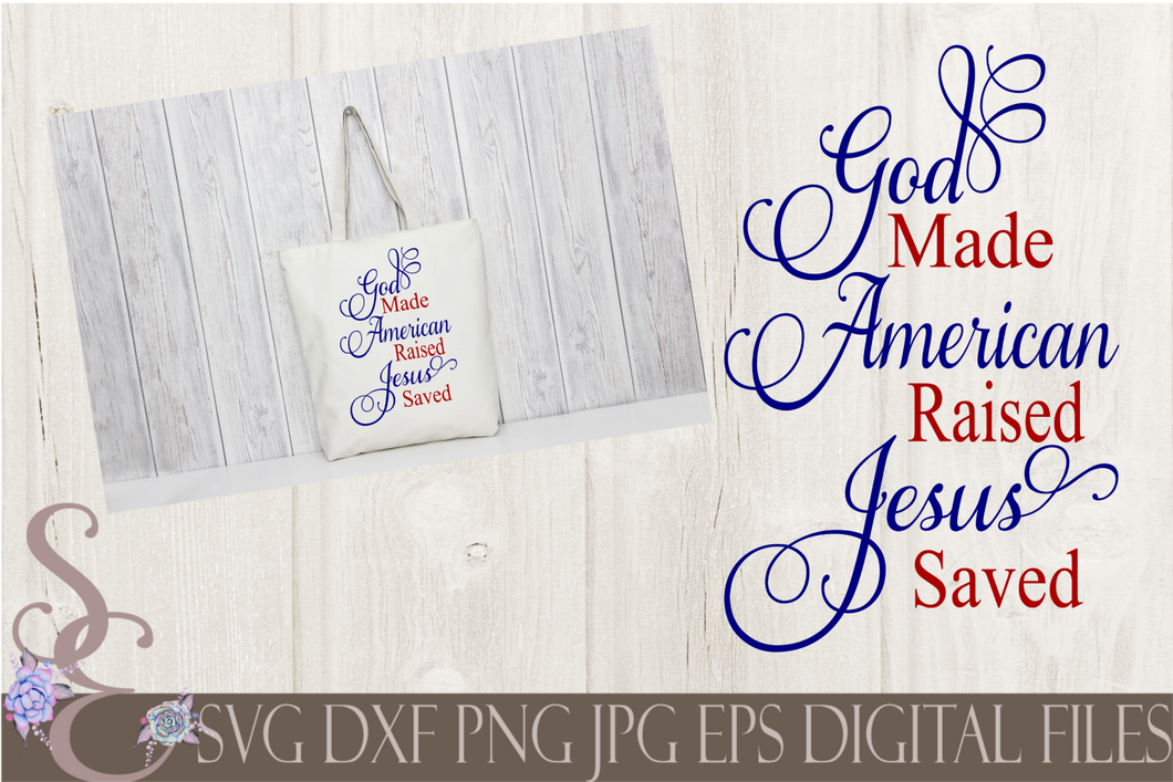 God Made American Raised Jesus Saved Svg, Digital File, SVG, DXF, EPS, Png, Jpg, Cricut, Silhouette, Print File