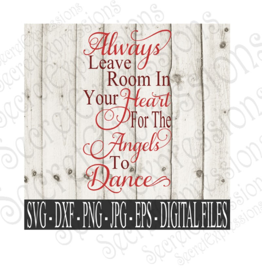 Always Leave Room In Your Heart For The Angels To Dance Svg, Bible Verse, Digital File, SVG, DXF, EPS, Png, Jpg, Cricut, Silhouette, Print File