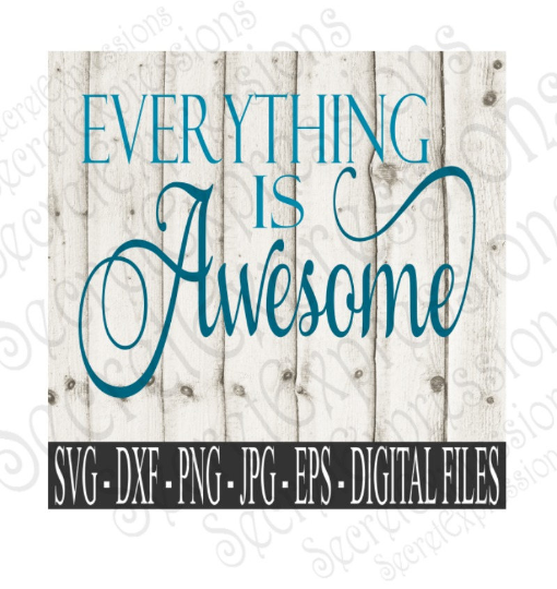 Everything is Awesome Svg, Digital File, SVG, DXF, EPS, Png, Jpg, Cricut, Silhouette, Print File
