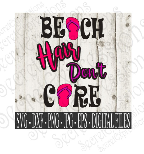 Beach Hair Don't Care Svg, Digital File, SVG, DXF, EPS, Png, Jpg, Cricut, Silhouette, Print File
