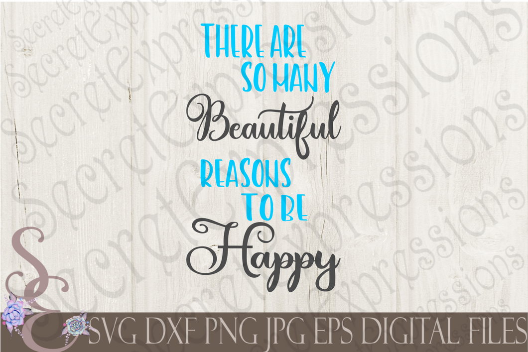 Beautiful Reasons to be Happy Svg, Digital File, SVG, DXF, EPS, Png, Jpg, Cricut, Silhouette, Print File