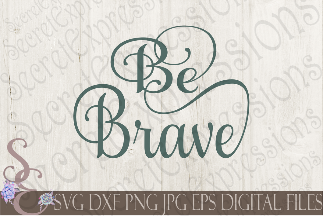 Be Brave Svg, Digital File, SVG, DXF, EPS, Png, Jpg, Cricut, Silhouette, Print File