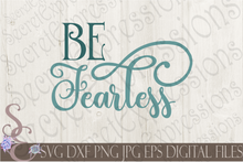 Be Fearless Svg, Digital File, SVG, DXF, EPS, Png, Jpg, Cricut, Silhouette, Print File