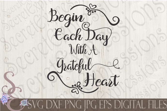 Begin Each Day With A Grateful Heart Svg, Digital File, SVG, DXF, EPS, Png, Jpg, Cricut, Silhouette, Print File