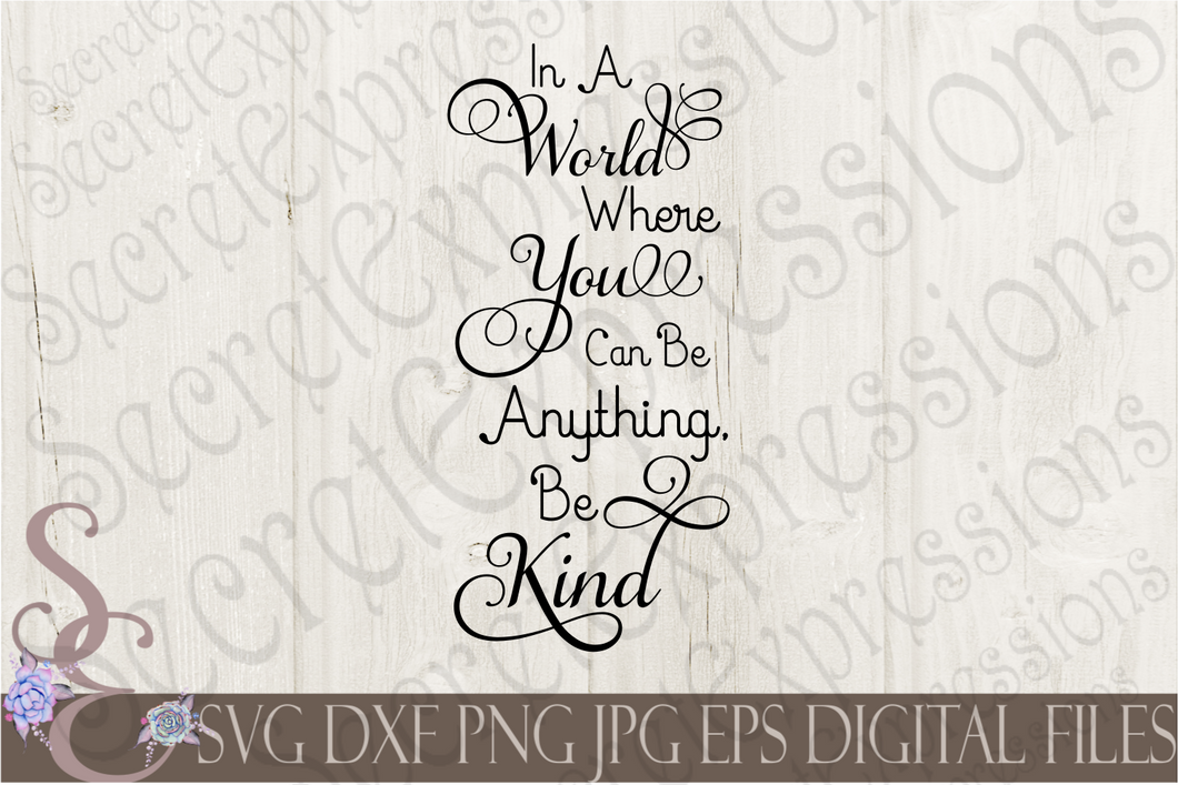 In A World Where You Can Be Anything Be Kind Svg, Digital File, SVG, DXF, EPS, Png, Jpg, Cricut, Silhouette, Print File