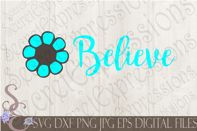 Believe Svg, Digital File, SVG, DXF, EPS, Png, Jpg, Cricut, Silhouette, Print File