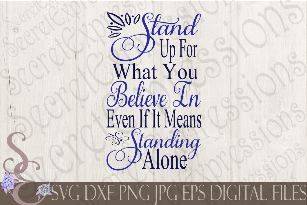 Stand Up For What You Believe In Svg, Digital File, SVG, DXF, EPS, Png, Jpg, Cricut, Silhouette, Print File