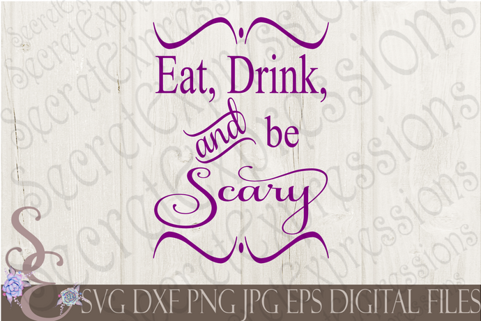 Eat Drink and Be Scary Svg, Digital File, SVG, DXF, EPS, Png, Jpg, Cricut, Silhouette, Print File