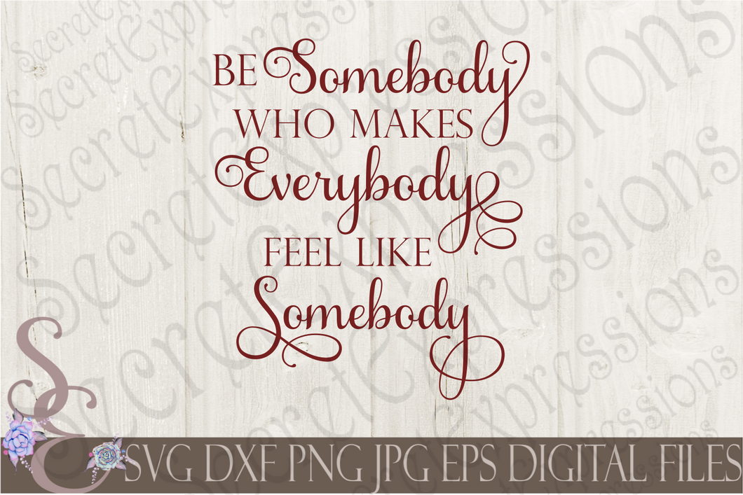 Be Somebody Who Makes Everybody Feel Like Somebody Svg, Digital File, SVG, DXF, EPS, Png, Jpg, Cricut, Silhouette, Print File