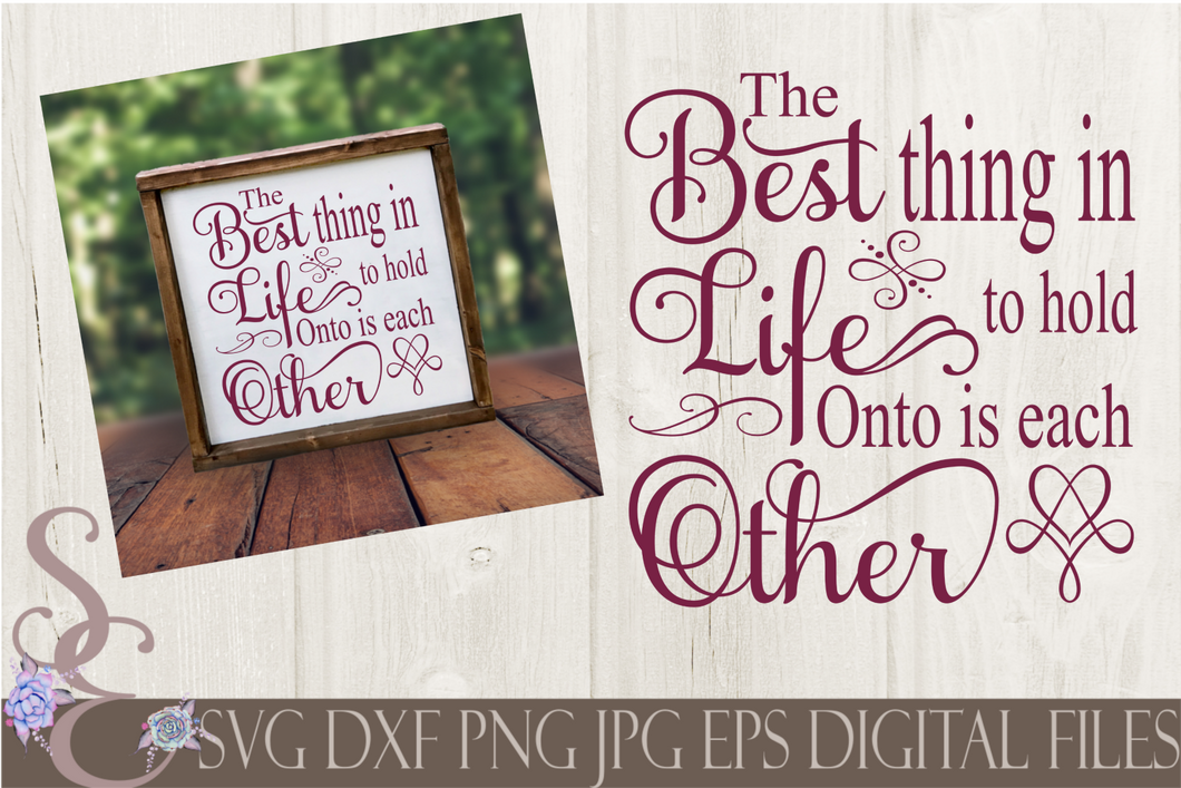 The Best Thing In Life Svg, Hold onto each other Digital File, SVG, DXF, EPS, Png, Jpg, Cricut, Silhouette, Print File