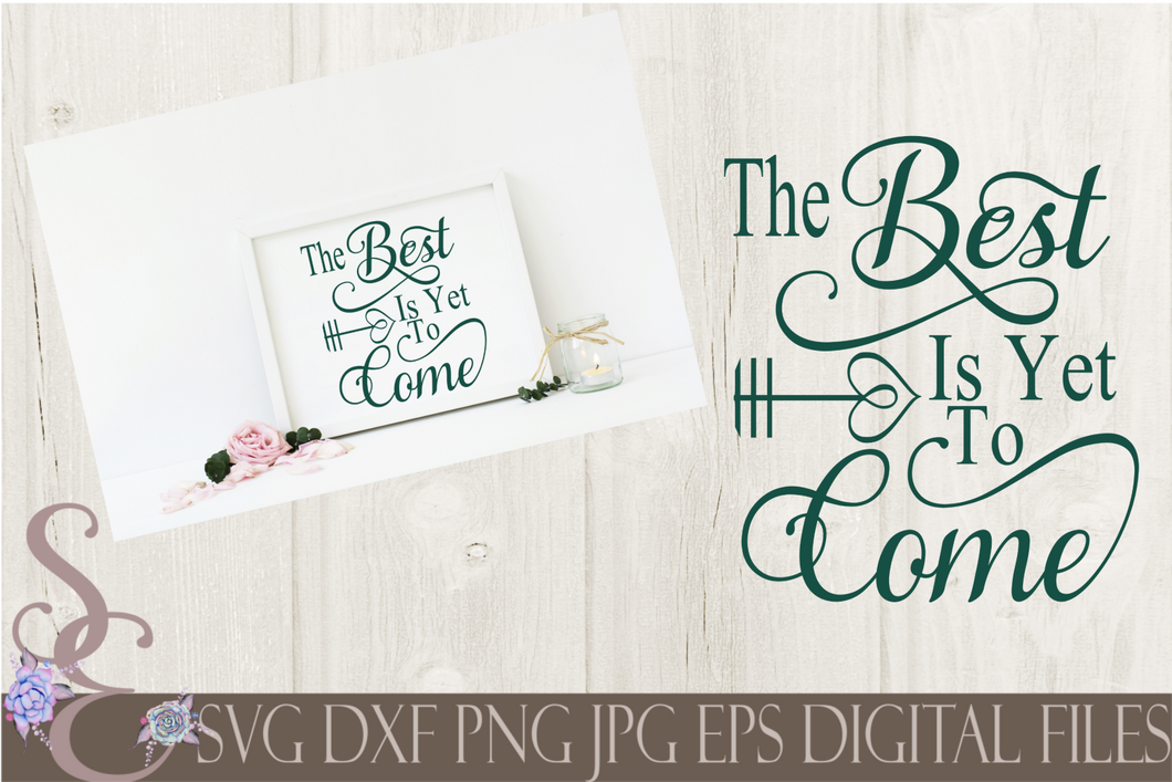 The Best is yet to Come Svg, Wedding, Anniversary, Digital File, SVG, DXF, EPS, Png, Jpg, Cricut, Silhouette, Print File