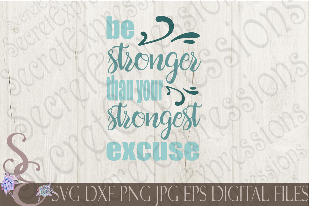 Be Stronger Than Your Strongest Excuse Svg, Digital File, SVG, DXF, EPS, Png, Jpg, Cricut, Silhouette, Print File