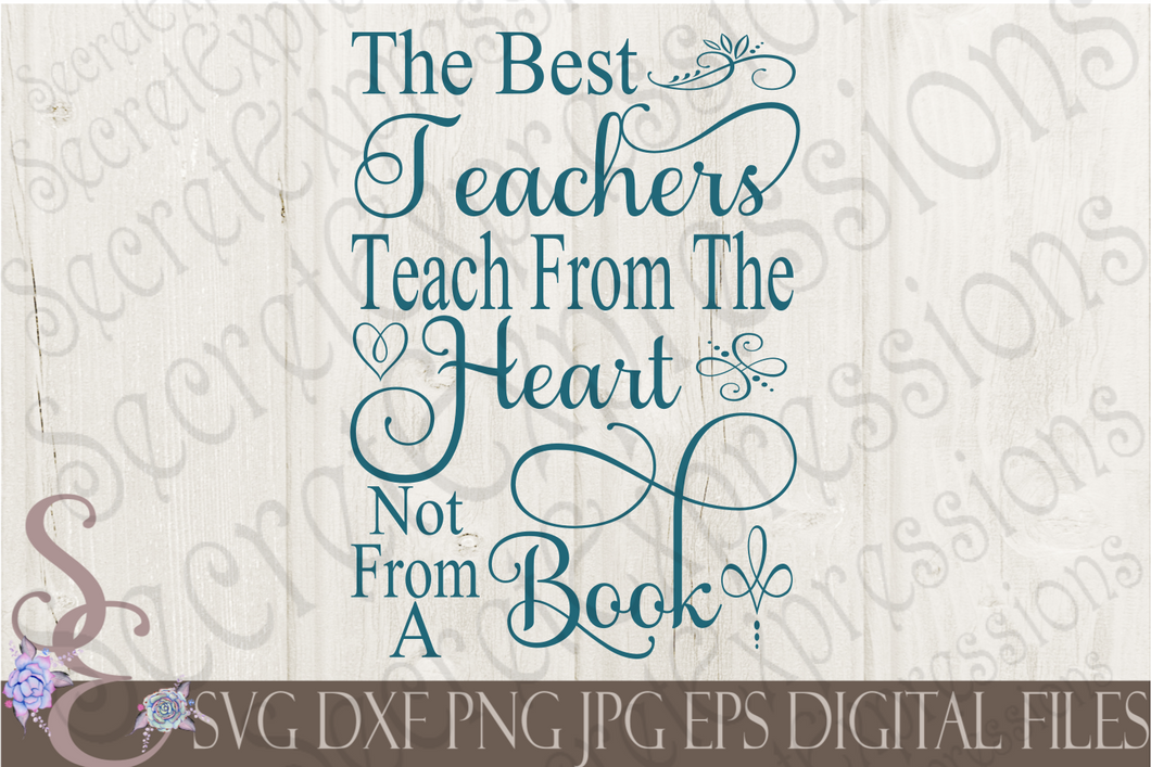 The Best Teachers Teach From The Heart Svg, Digital File, SVG, DXF, EPS, Png, Jpg, Cricut, Silhouette, Print File