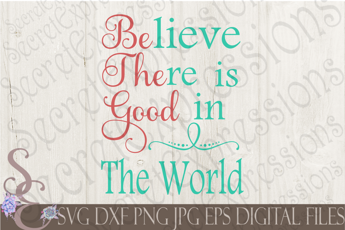 Be The Good, Believe There Is Good In The World Svg, Digital File, SVG, DXF, EPS, Png, Jpg, Cricut, Silhouette, Print File