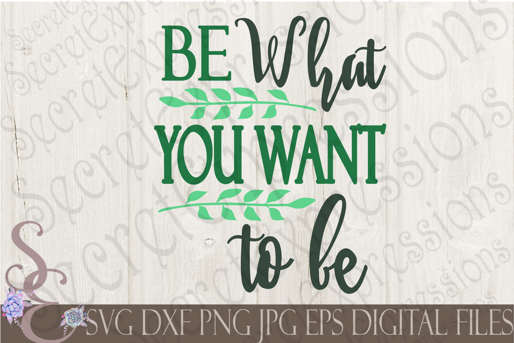 Be What You Want To Be Svg, Digital File, SVG, DXF, EPS, Png, Jpg, Cricut, Silhouette, Print File