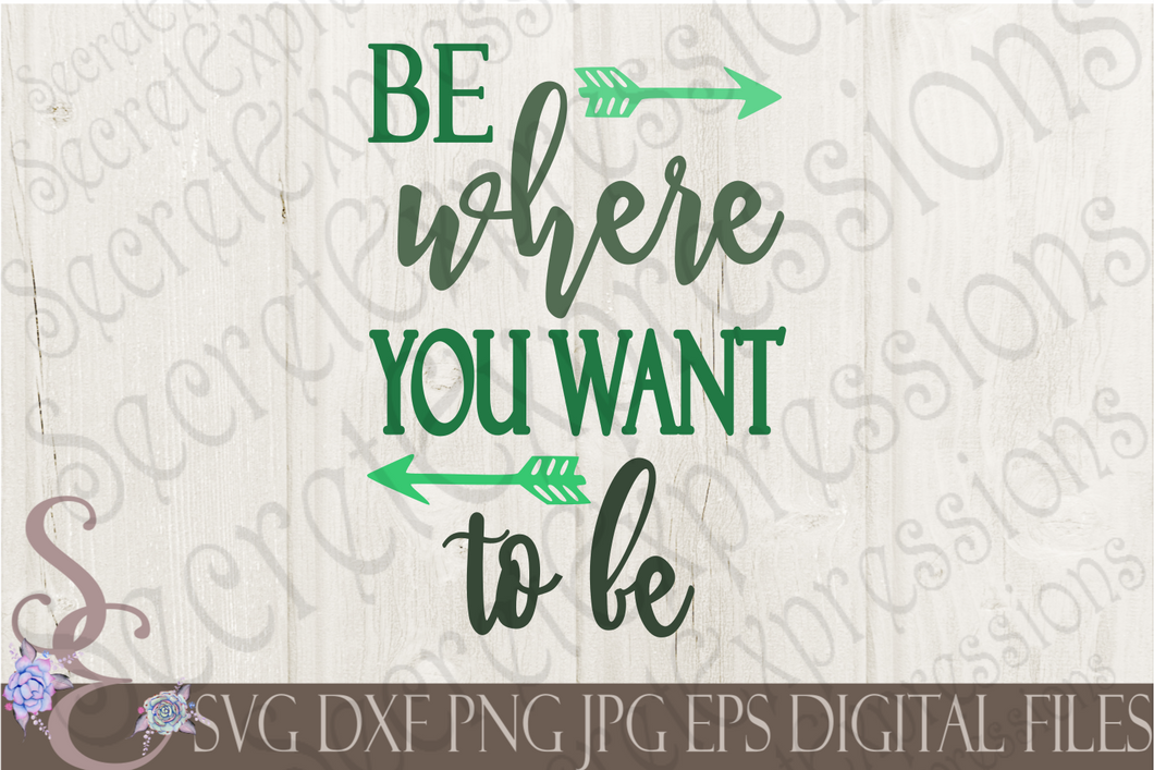 Be Where You Want To Be Svg, Digital File, SVG, DXF, EPS, Png, Jpg, Cricut, Silhouette, Print File