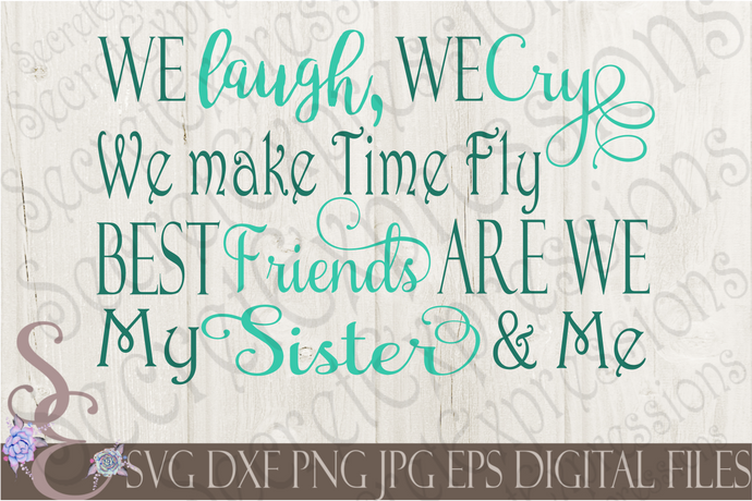 We Laugh, We Cry We Make Time Fly Best Friends Are We My Sister & Me Svg, Digital File, SVG, DXF, EPS, Png, Jpg, Cricut, Silhouette, Print File