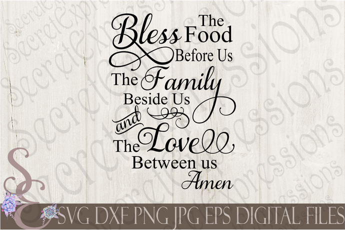 Bless The Food Before Us The Family Beside Us and The Love Between Us  ~Amen Svg, Digital File, SVG, DXF, EPS, Png, Jpg, Cricut, Silhouette, Print File