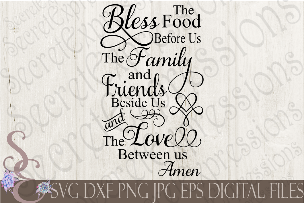 Bless The Food Before Us The Family & Friends Beside Us Svg, Digital File, SVG, DXF, EPS, Png, Jpg, Cricut, Silhouette, Print File