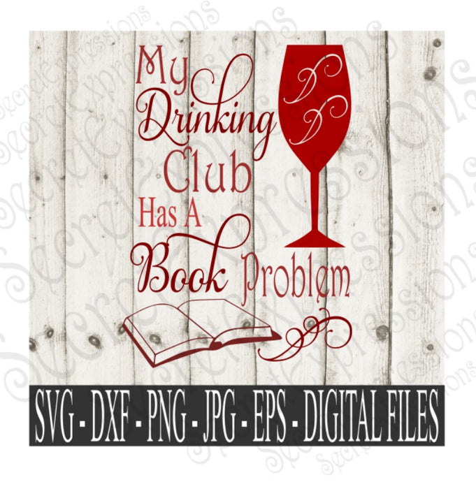 My Drinking Club Has A Book Problem SVG, Digital File, SVG, DXF, EPS, Png, Jpg, Cricut, Silhouette, Print File