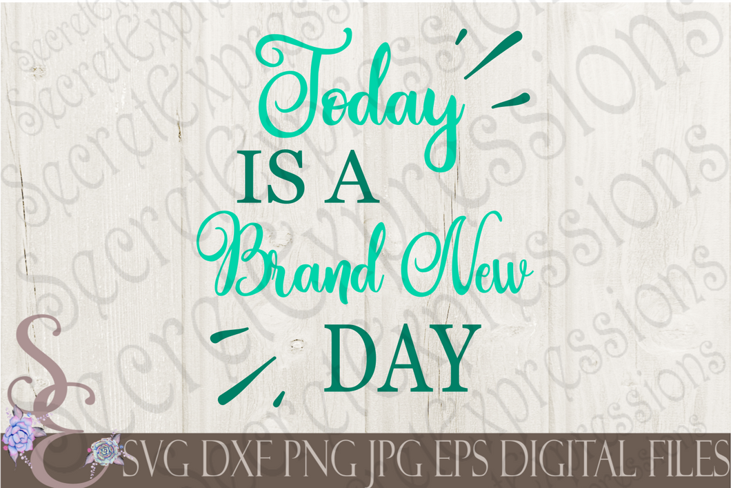 Today is a Brand New Day Svg, Digital File, SVG, DXF, EPS, Png, Jpg, Cricut, Silhouette, Print File