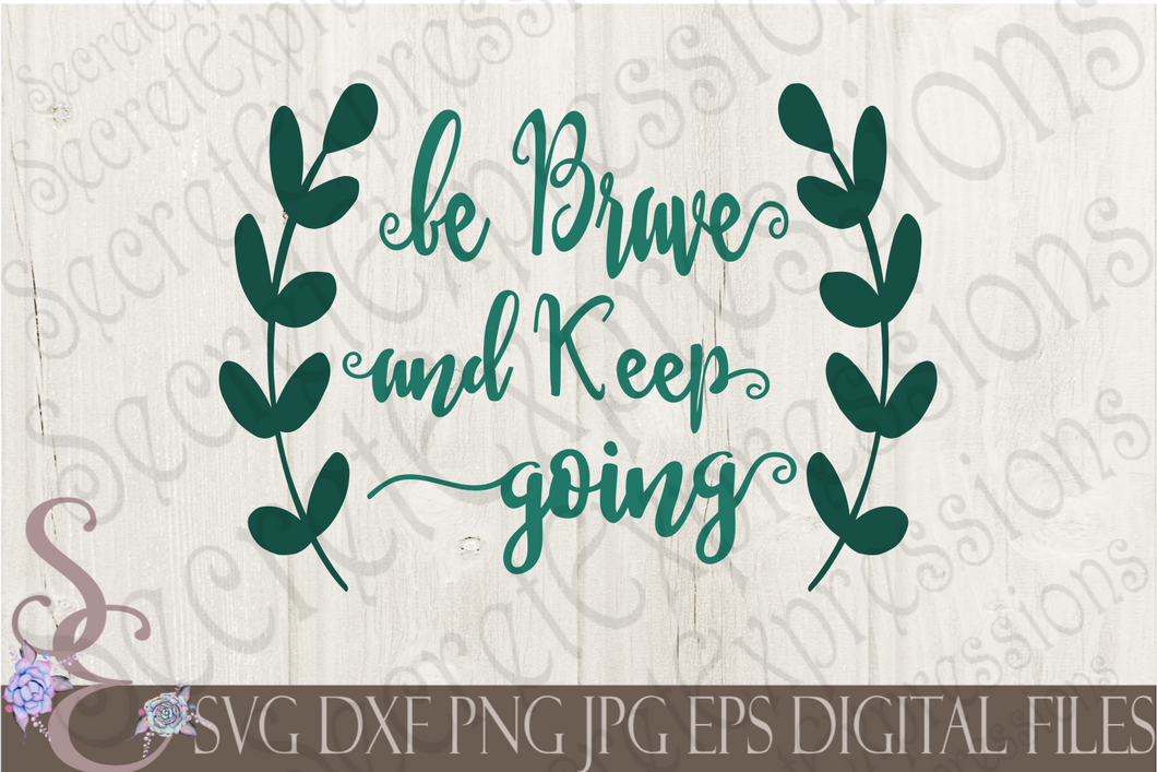 Be Brave And Keep Going Svg, Digital File, SVG, DXF, EPS, Png, Jpg, Cricut, Silhouette, Print File