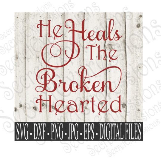 He Heals The Broken Hearted Svg, Digital File, SVG, DXF, EPS, Png, Jpg, Cricut, Silhouette, Print File