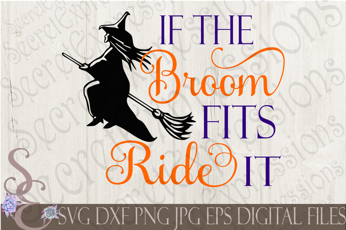 If The Broom Fits Ride It Svg, Digital File, SVG, DXF, EPS, Png, Jpg, Cricut, Silhouette, Print File