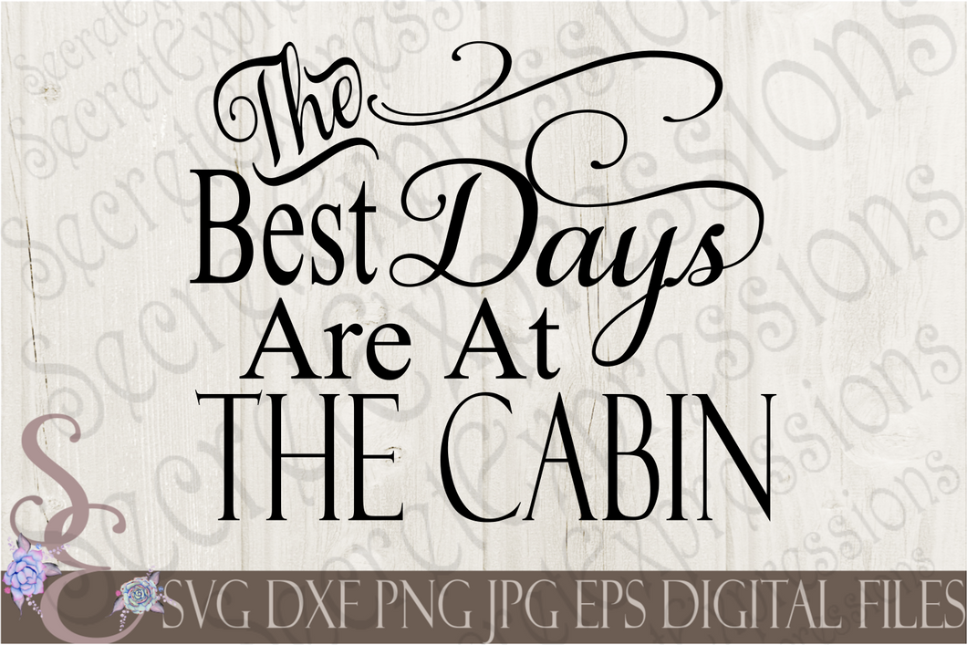 The Best Days Are At The Cabin Svg, Digital File, SVG, DXF, EPS, Png, Jpg, Cricut, Silhouette, Print File