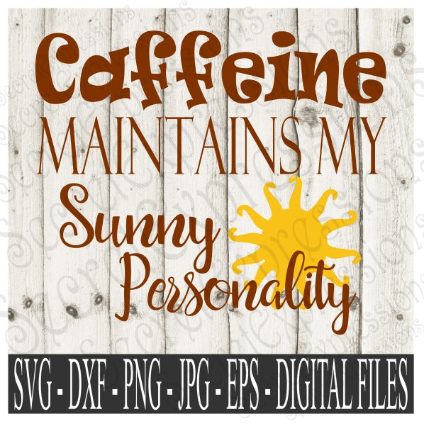 Caffeine Maintains My Sunny Personality SVG, Digital File, SVG, DXF, EPS, Png, Jpg, Cricut, Silhouette, Print File
