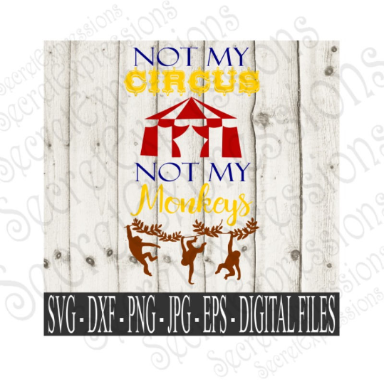 Not My Circus Not My Monkeys SVG, Digital File, SVG, DXF, EPS, Png, Jpg, Cricut, Silhouette, Print File