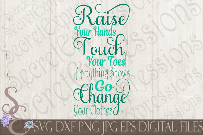 Raise Your Hands Change Your Clothes Svg, Digital File, SVG, DXF, EPS, Png, Jpg, Cricut, Silhouette, Print File