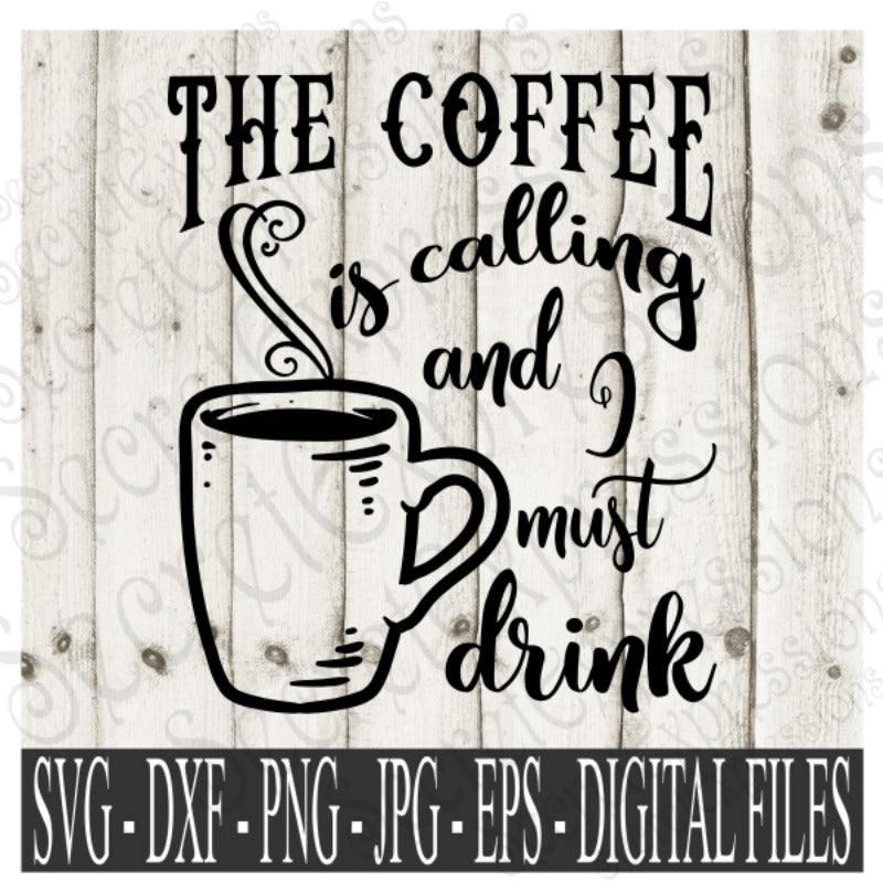 The Coffee Is Calling And I Must Drink SVG, Digital File, SVG, DXF, EPS, Png, Jpg, Cricut, Silhouette, Print File