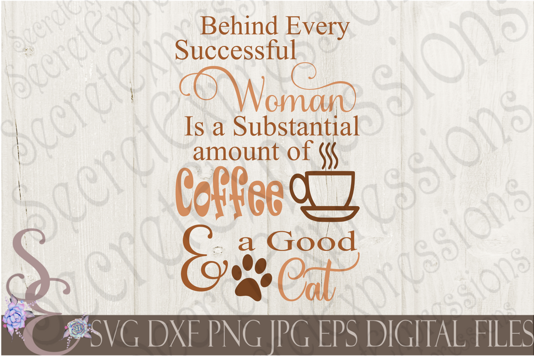 Behind every successful woman is a substantial amount of coffee and a good cat Svg, Digital File, SVG, DXF, EPS, Png, Jpg, Cricut, Silhouette, Print File