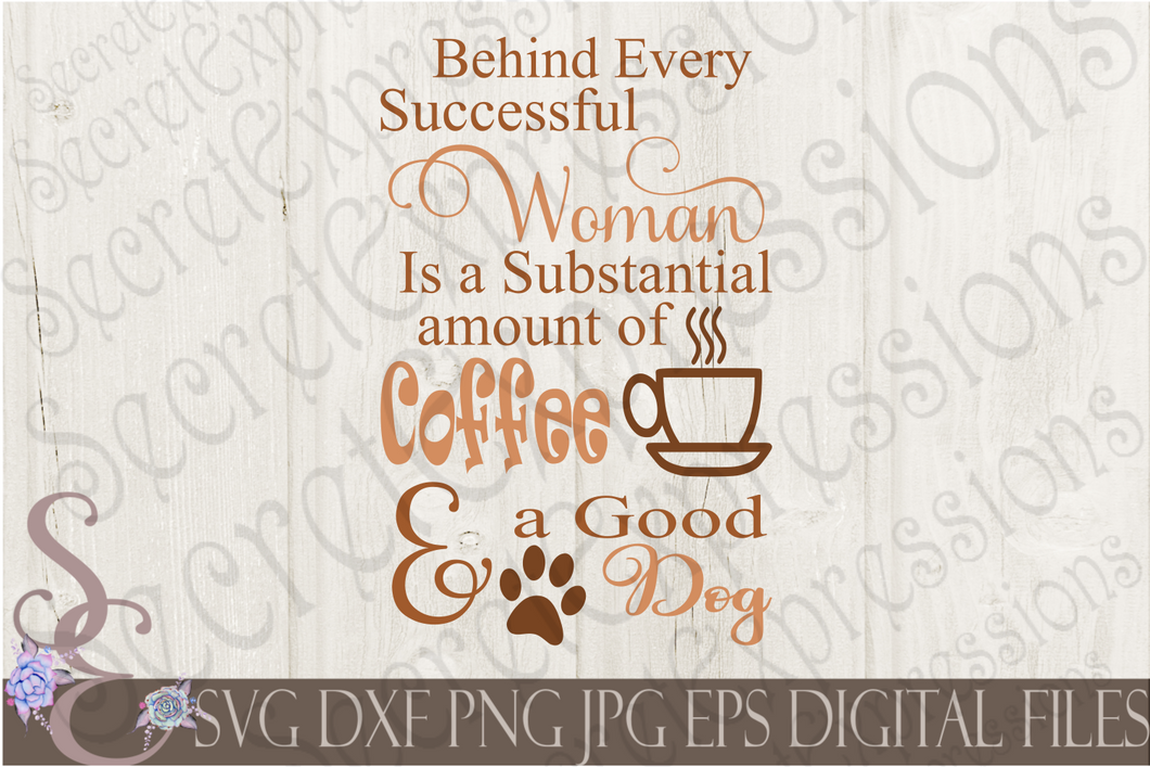 Behind every successful woman is a substantial amount of coffee and a good dog Svg, Digital File, SVG, DXF, EPS, Png, Jpg, Cricut, Silhouette, Print File