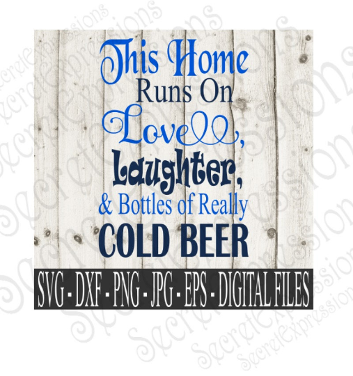 This Home Runs on Love, Laughter, and bottles of really Cold Beer SVG, Digital File, SVG, DXF, EPS, Png, Jpg, Cricut, Silhouette, Print File