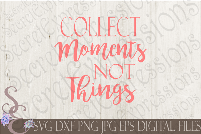 Collect Moments Not Things Svg, Digital File, SVG, DXF, EPS, Png, Jpg, Cricut, Silhouette, Print File