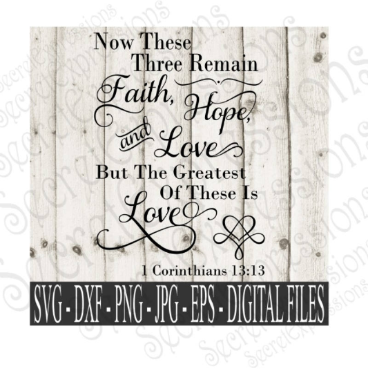 Now These Three Remain Faith Hope & Love and the Greatest of These is Love Svg, Digital File, SVG, DXF, EPS, Png, Jpg, Cricut, Silhouette, Print File