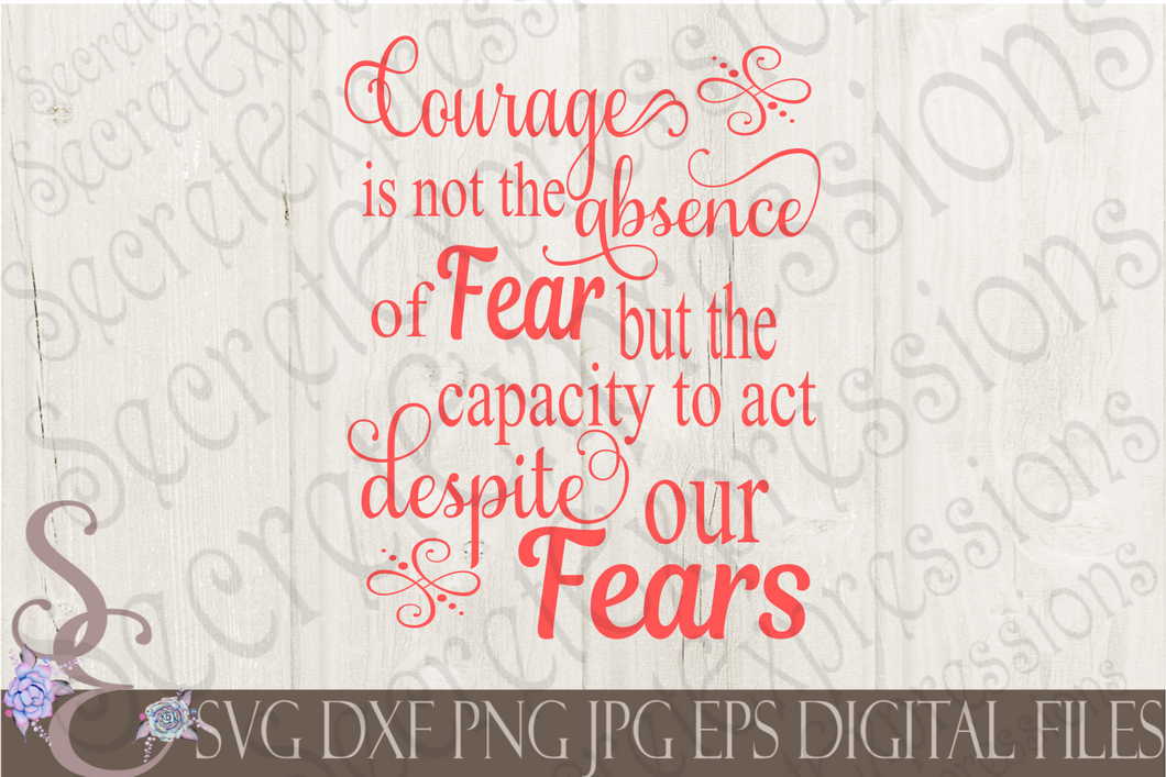 Courage is not the absence of fear Svg, Digital File, SVG, DXF, EPS, Png, Jpg, Cricut, Silhouette, Print File